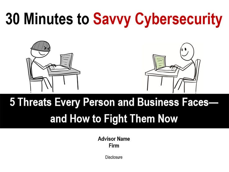 30 Minutes to Savvy Cybersecurity: 5 Threats Every Person and Business Faces—and How to Fight Them Now