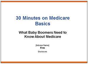 30 Minutes on Medicare Basics—What Baby Boomers Need to Know About Medicare